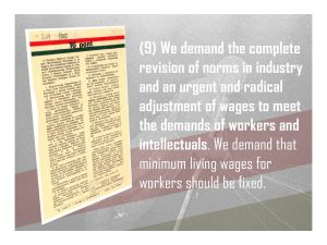 9. We demand the complete revision of norms in industry and an urgent and radical adjustment of wages to meet the demands of workers and intellectuals. We demand that minimum living wages for workers should be fixed.