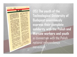 15. The youth of the Technological University of Budapest unanimously express their complete solidarity with the Polish and Warsaw workers and youth in connection with the Polish national independence movement.