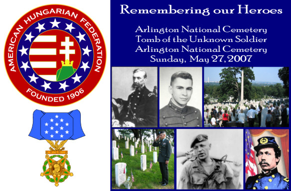 The American Hungarian Federation cordially invites you to participate in a special Memorial Day Commemoration Ceremony to honor Hungarian-American military heroes and the common bonds that have tied Hungarians and Americans together inextricably from the start. This year, AHF is honored to have received a United States Honor Guard Escort and slot for a wreath laying ceremony at the Tomb of the Unknown soldier