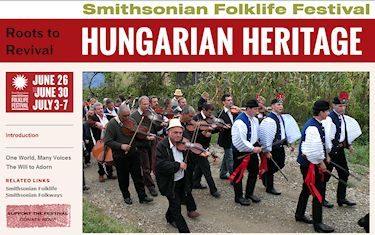 "The 2013 Smithsonian Folk Life Festival's theme will be ""Hungarian Heritage - Roots to Revival"" and will feature a wide spectrum of activities from Hungarian folk crafts to dance and music."