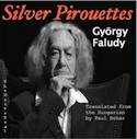 SILVER PIROUETTES by Paul Sohar: Selected and translated poems of György Faludy.