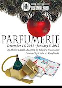 Parfumerie, by Miklós László, Adapted by Edward P. Dowdall, Directed by Leslie Kobylinski In time for the winter holidays, enjoy the warmth of Parfumerie, the story that inspired You've Got Mail and the musical, She Loves Me.