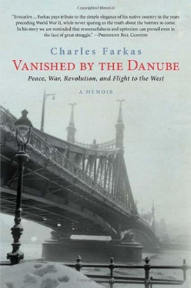 """Vanished by the Danube: Peace. War, Revolution, and the Flight to the West,"" by Dr. Charles Farkas. Germany's invasion of Hungary in 1944 marked the end of a culture that had dominated Central Europe from the nineteenth century to the middle of the twentieth."