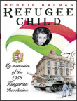 "Bobbie Kalman's story as a 9-year-old in the Hungarian Revolution of 1956, entitled ""Refugee Child."""