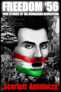 "Scarlett Antaloczy's ""FREEDOM �56: True Stories of the Hungarian Revolution""... is a timely compilation of true accounts of the Hungarian freedom fight of 1956."
