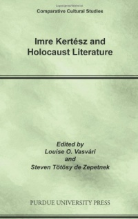 Imre Kertész and Holocaust Literature. The first English language volume on the work of the 2002 Nobel Laureate in Literature contains papers by scholars in Canada, Croatia, France, Germany, Hungary, New Zealand, and the USA, as well as historical papers about the background of the Holocaust in Hungary.