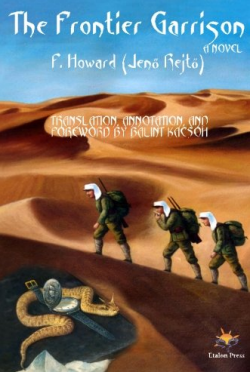 """The Frontier Garrison"" is the first English translation of ""Az előretolt helyőrség"" by the Hungarian novelist Jenő Rejtő (1905-1943), originally published in 1939 under the pen name of ""P. Howard."" The translator, Balint Kacsoh also annotated the edition."